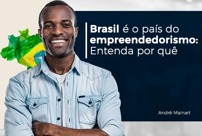 Brasil é o país do empreendedorismo: entenda por quê