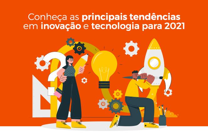 Conheça as principais tendências em inovação e tecnologia para 2021