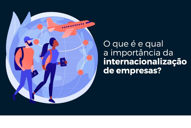 O que é e qual a importância da internacionalização de empresas?