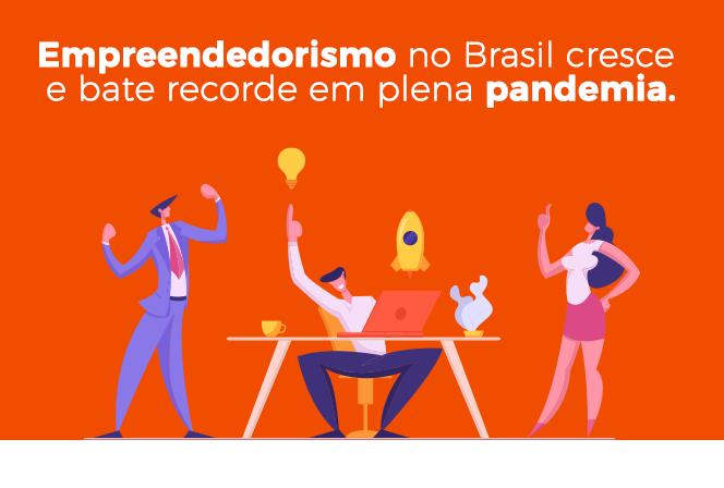 Empreendedorismo no Brasil cresce e bate recorde em plena pandemia