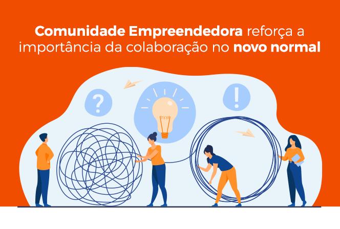 Comunidade Empreendedora reforça a importância da colaboração no novo normal