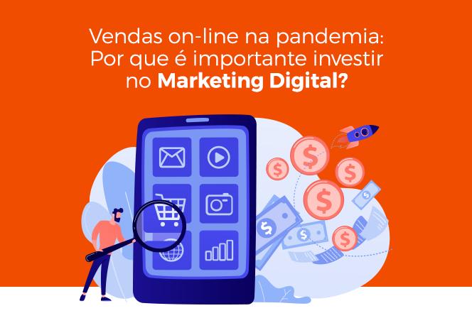 Vendas online na pandemia: por que é importante investir no marketing digital?